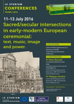 Sacred/secular intersections in early-modern European ceremonial:  text, music, image  and power.