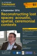 Reconstructing lost spaces:acoustic, spatial ceremonial contexts